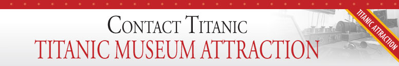 Contact Us -  Titanic Museum Attraction in Branson and Pigeon Forge